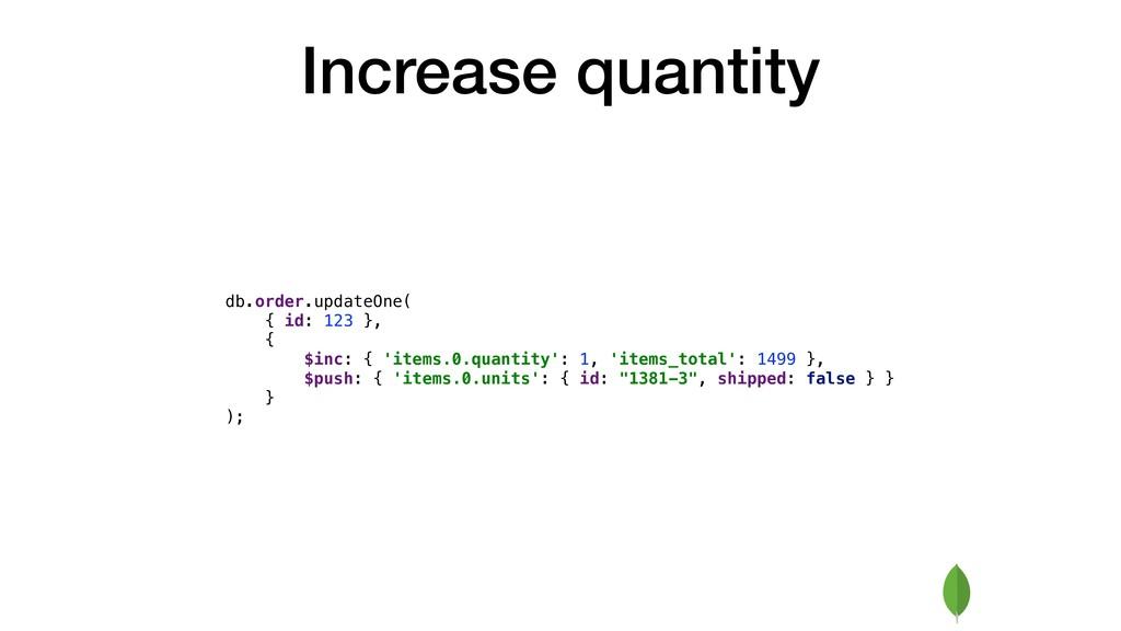 Increase quantity db.order.updateOne( { id: 123...
