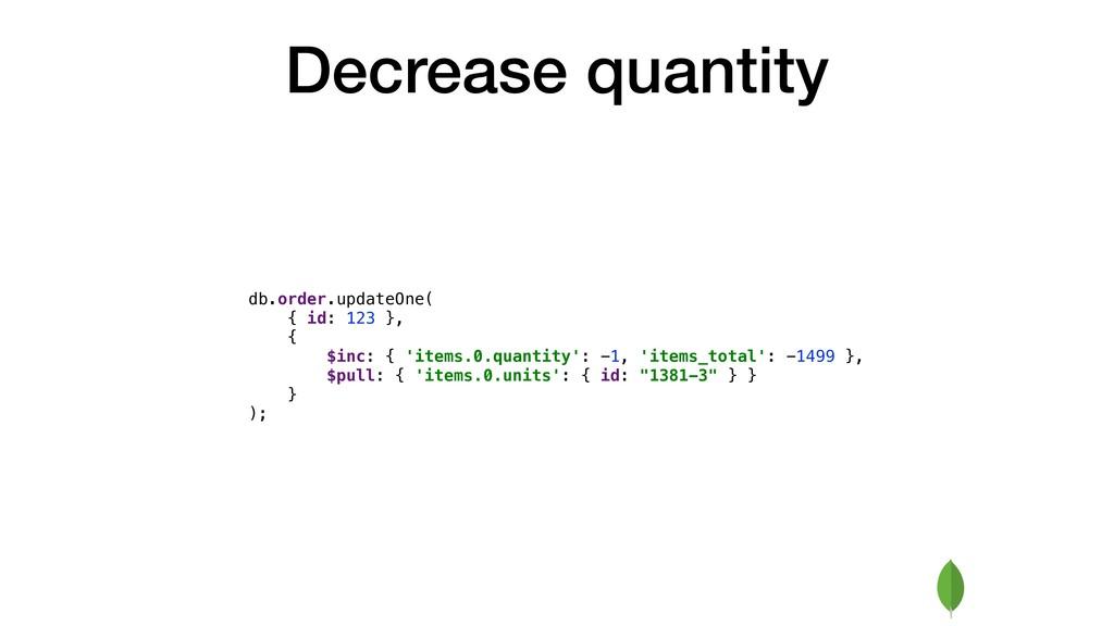 Decrease quantity db.order.updateOne( { id: 123...