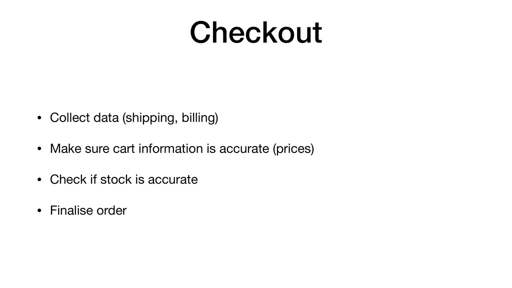 Checkout • Collect data (shipping, billing)  • ...