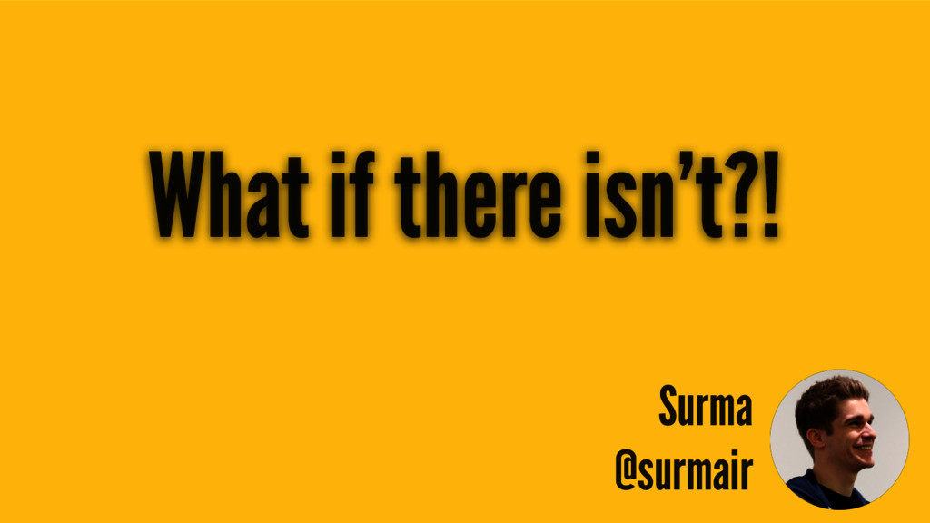 What if there isn't?! Surma @surmair