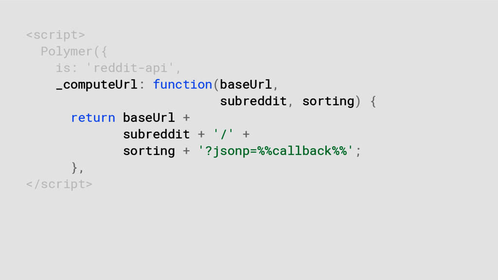 <script> Polymer({ is: 'reddit-api', _computeUr...