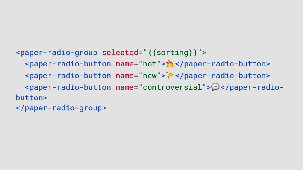 "<paper-radio-group selected=""{{sorting}}""> <pap..."
