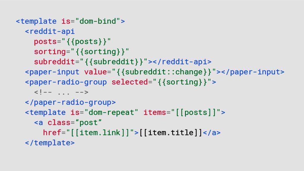 "<template is=""dom-bind""> <reddit-api posts=""{{p..."