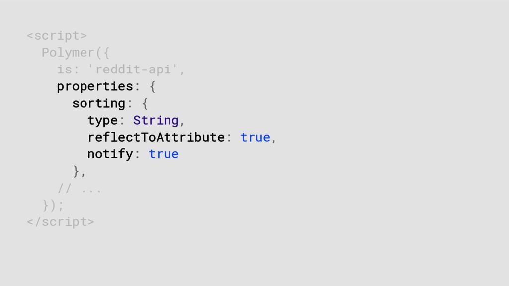 <script> Polymer({ is: 'reddit-api', properties...