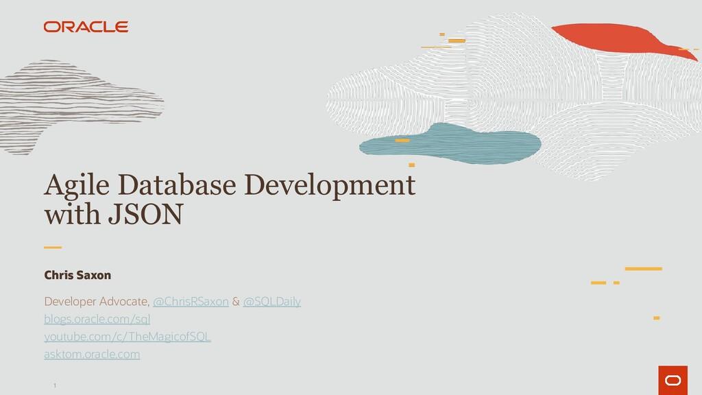 1 Agile Database Development with JSON Chris Sa...