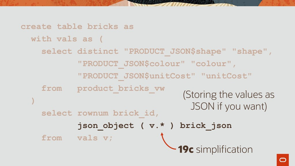 create table bricks as with vals as ( select di...