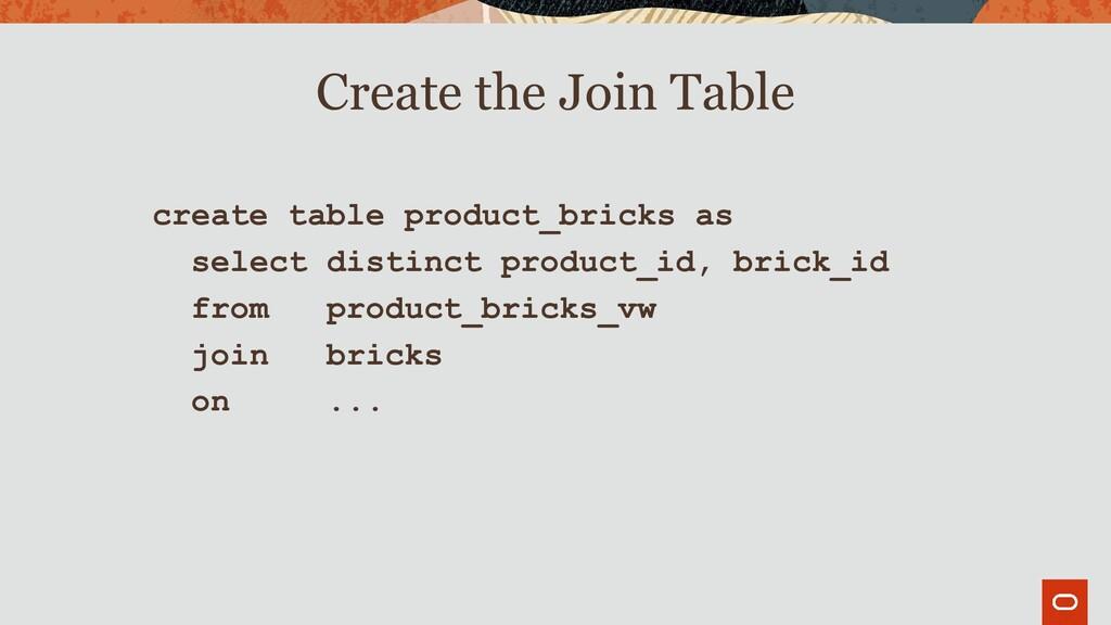 create table product_bricks as select distinct ...