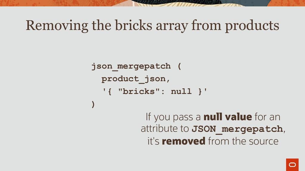 "json_mergepatch ( product_json, '{ ""bricks"": nu..."