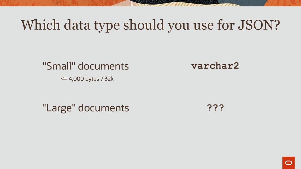 """Which data type should you use for JSON? """"Small..."""