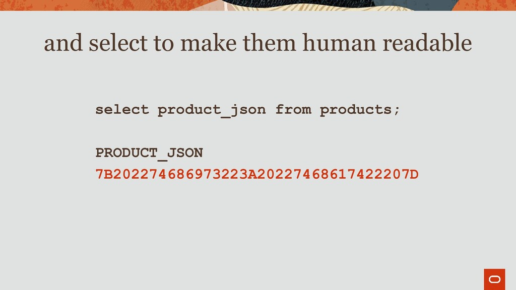 select product_json from products; PRODUCT_JSON...