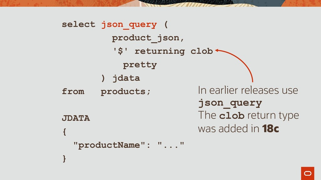 select json_query ( product_json, '$' returning...