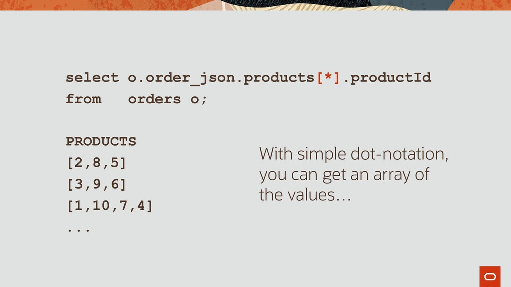 select o.order_json.products[*].productId from ...