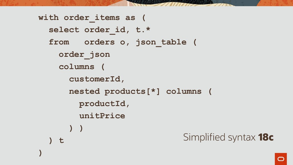 with order_items as ( select order_id, t.* from...