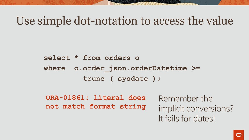 select * from orders o where o.order_json.order...