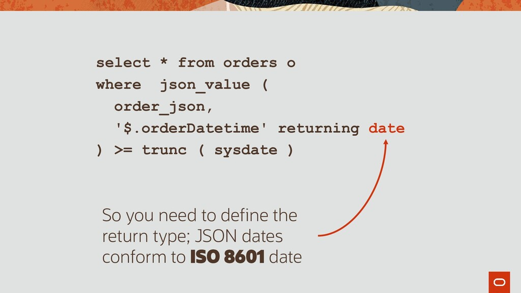 select * from orders o where json_value ( order...