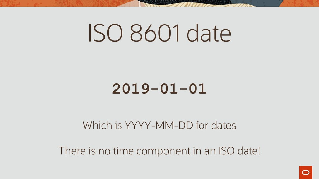 2019-01-01 ISO 8601 date Which is YYYY-MM-DD fo...