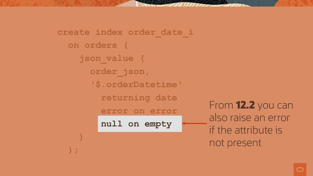 create index order_date_i on orders ( json_valu...