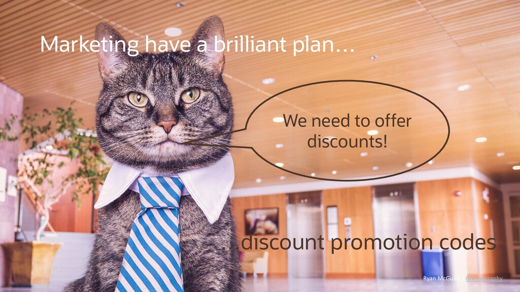 We need to offer discounts! …discount promotion...