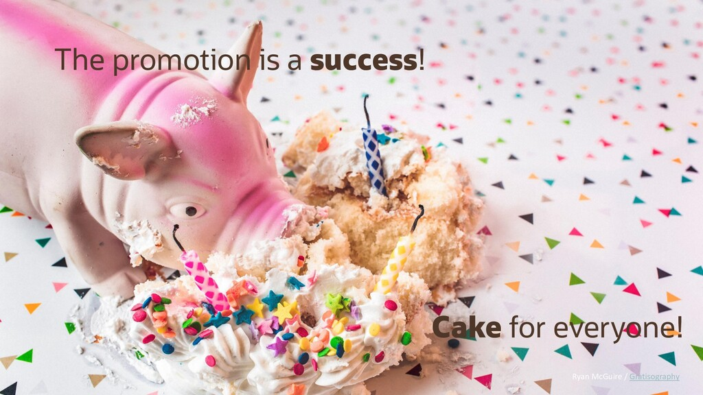 Cake for everyone! The promotion is a success! ...
