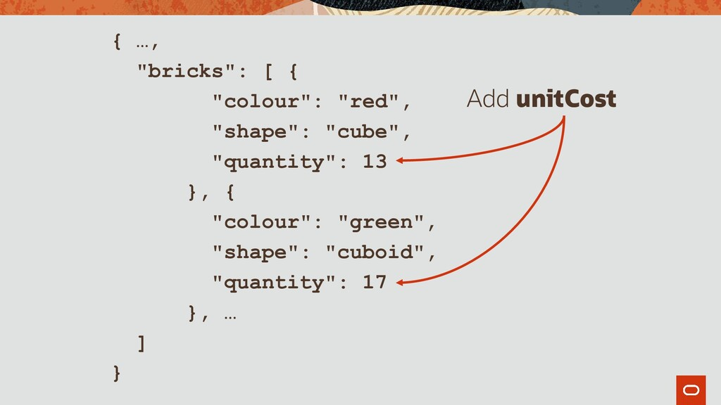 "{ …, ""bricks"": [ { ""colour"": ""red"", ""shape"": ""c..."