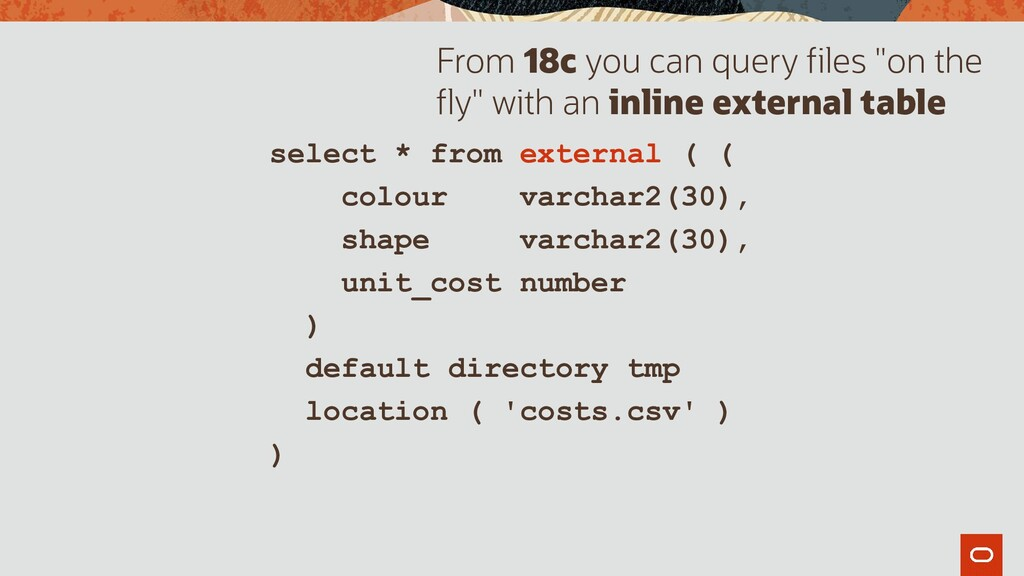 select * from external ( ( colour varchar2(30),...