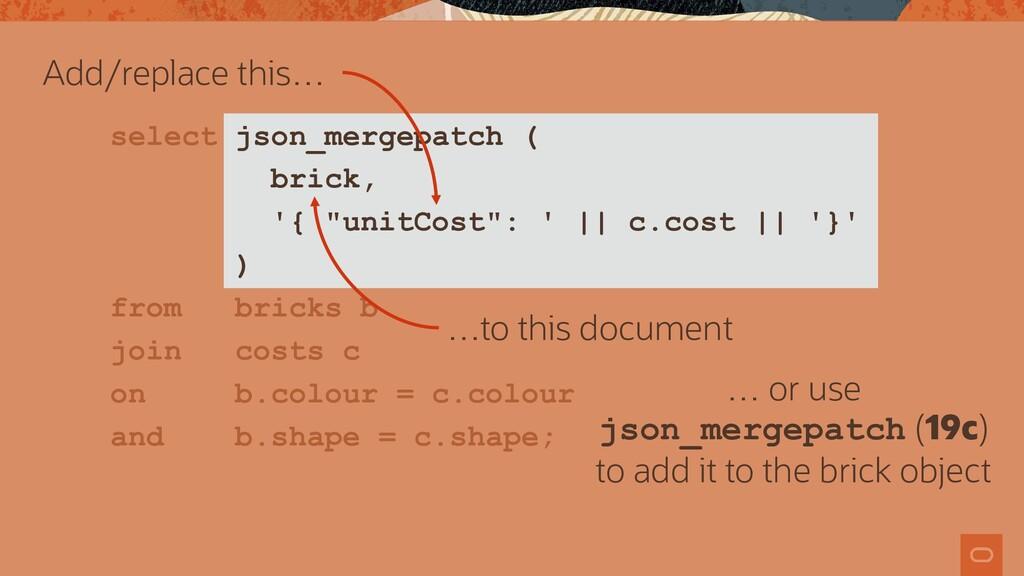 """select json_mergepatch ( brick, '{ """"unitCost"""": ..."""