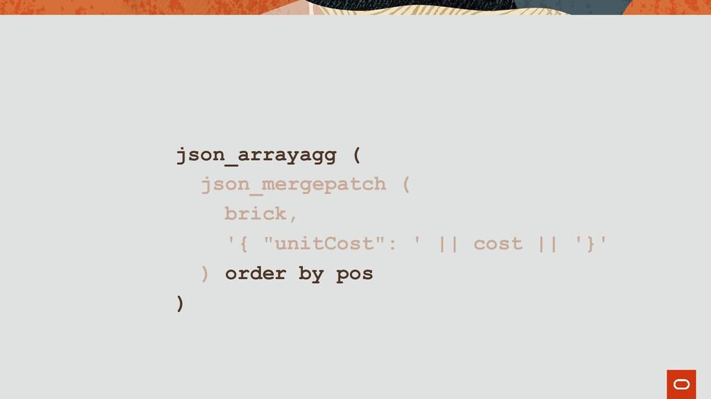 """json_arrayagg ( json_mergepatch ( brick, '{ """"un..."""