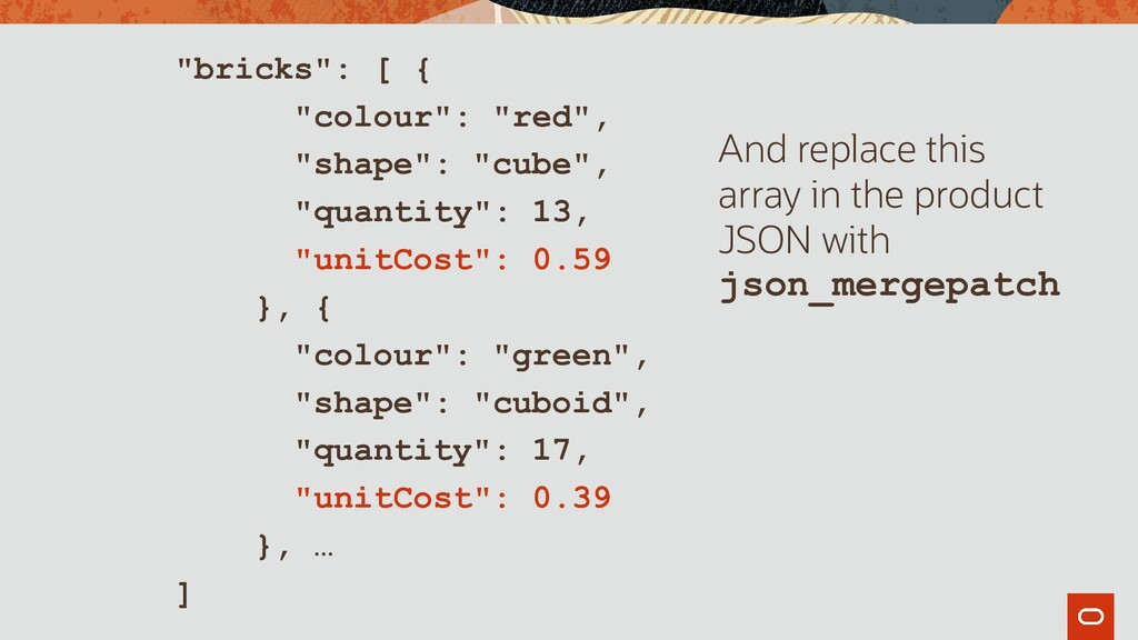 """bricks"": [ { ""colour"": ""red"", ""shape"": ""cube"",..."