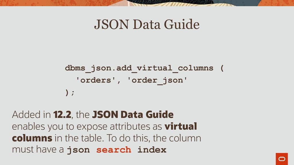 dbms_json.add_virtual_columns ( 'orders', 'orde...