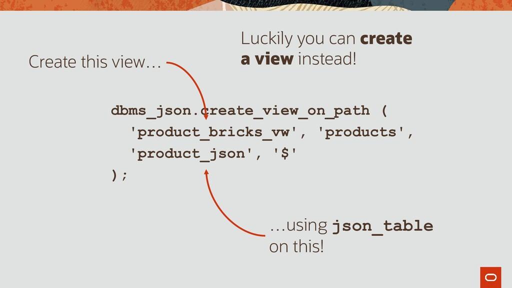 dbms_json.create_view_on_path ( 'product_bricks...
