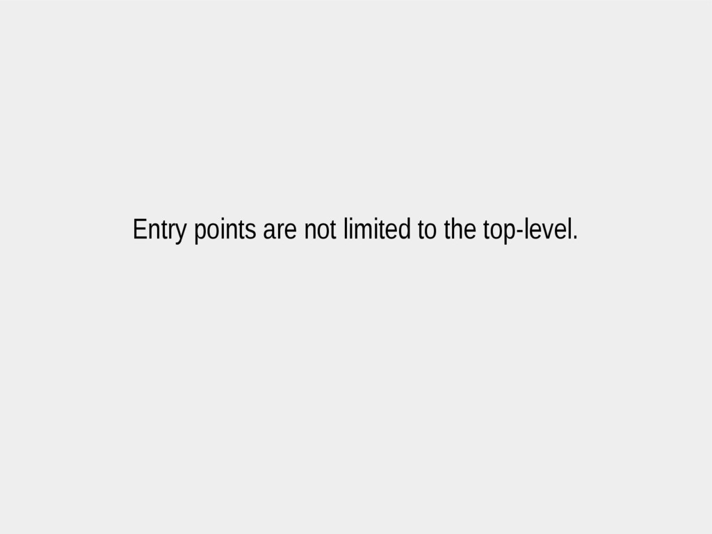 Entry points are not limited to the top-level.