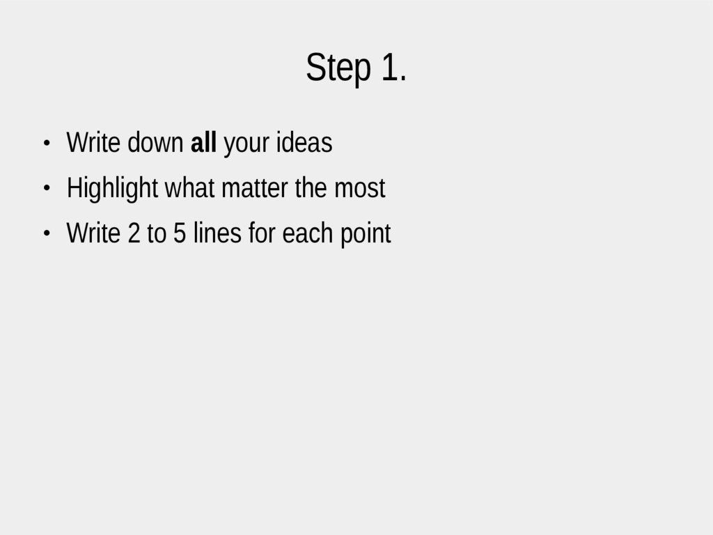 Step 1. ● Write down all your ideas ● Highlight...