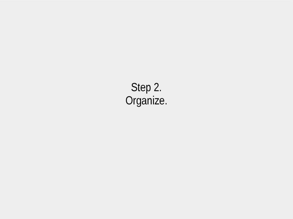 Step 2. Organize.