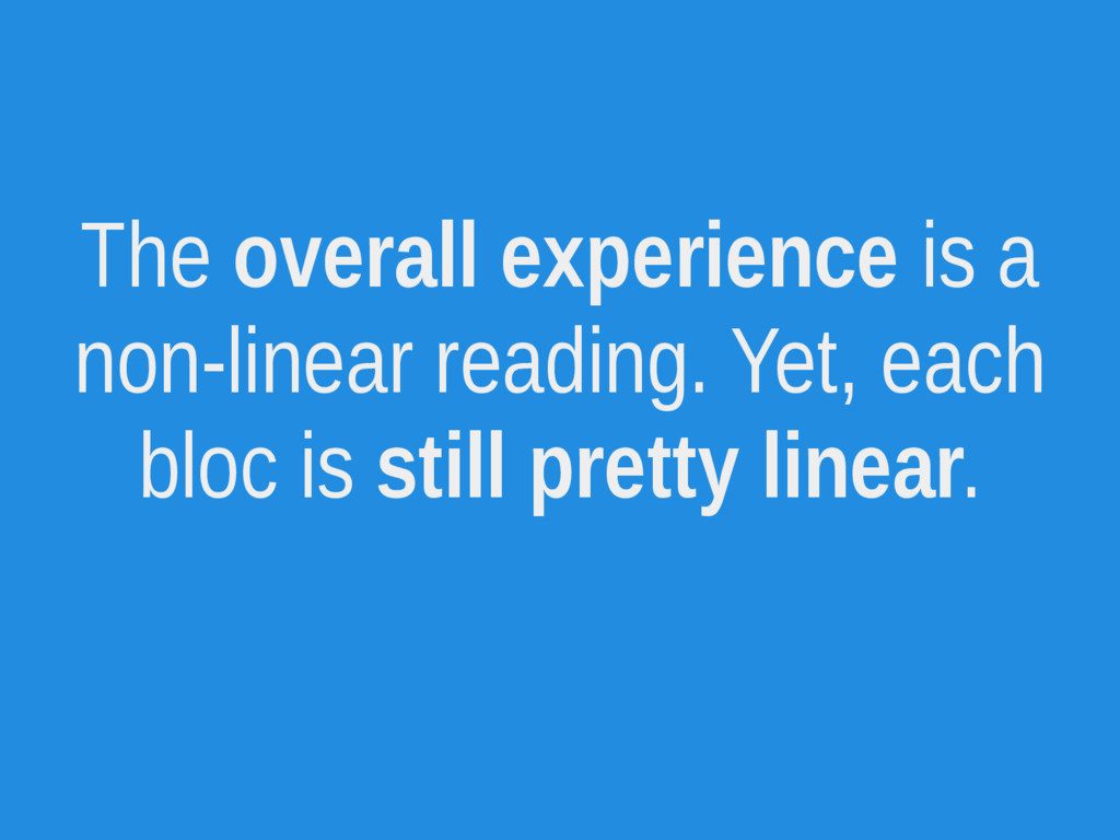 The overall experience is a non-linear reading....