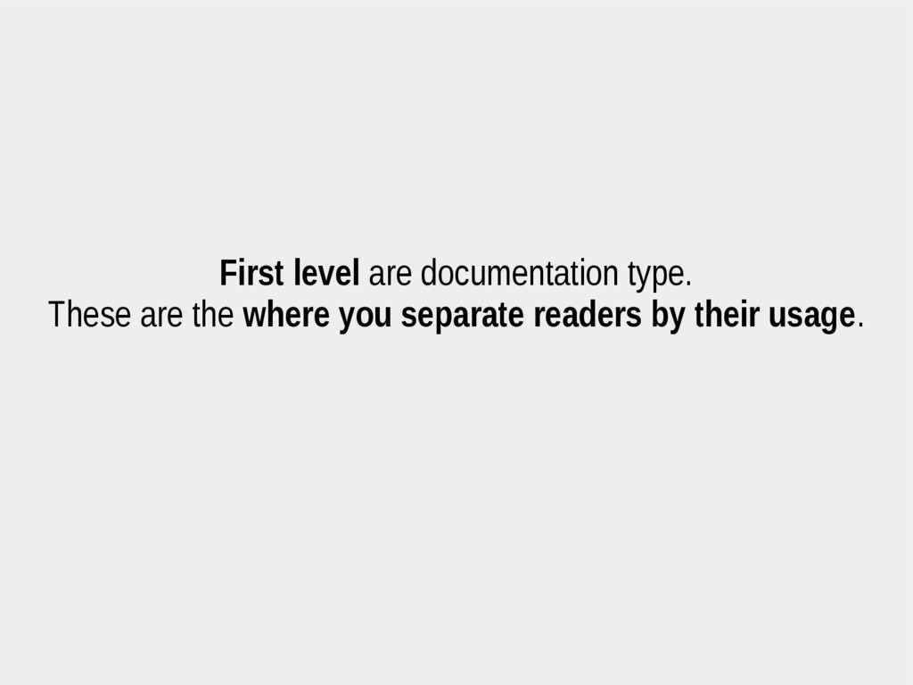 First level are documentation type. These are t...
