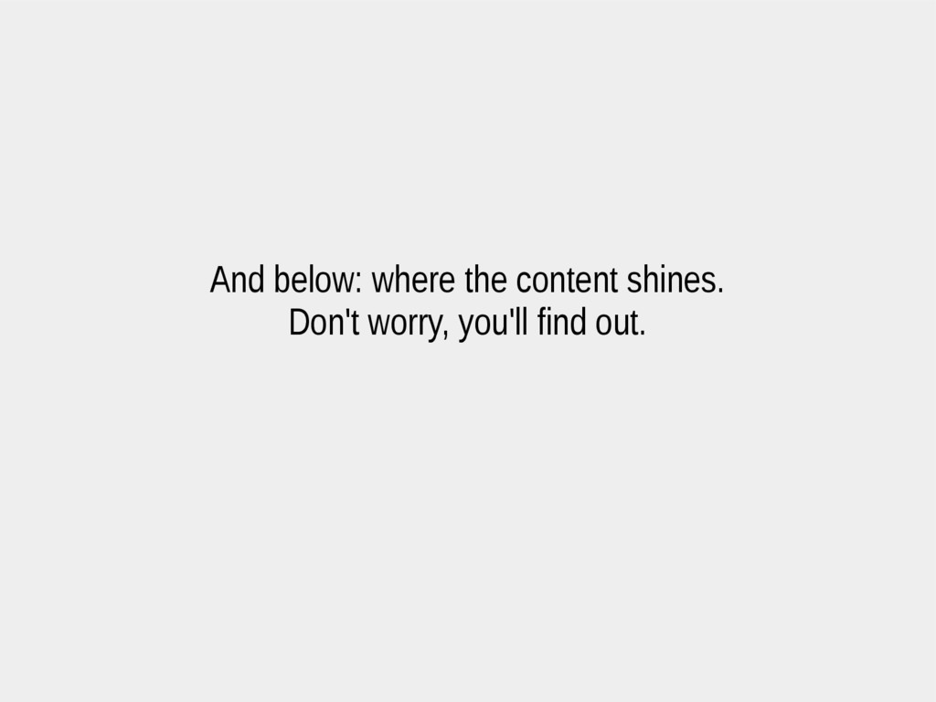 And below: where the content shines. Don't worr...