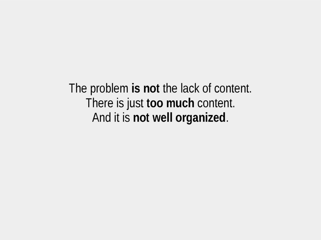 The problem is not the lack of content. There i...