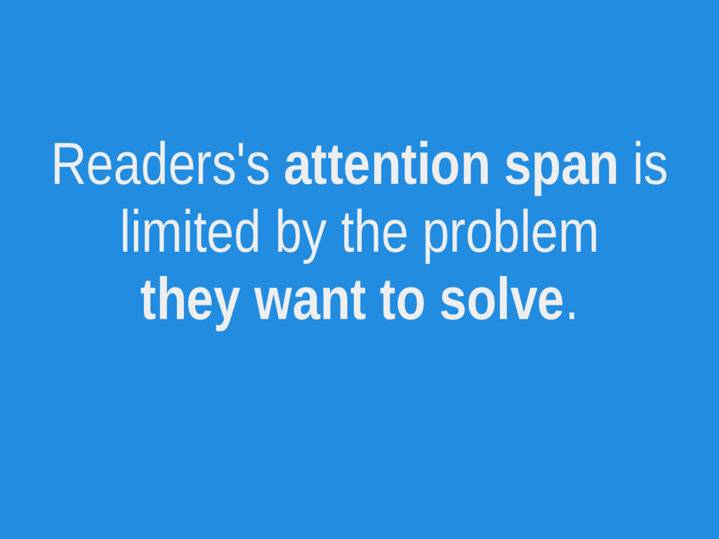 Readers's attention span is limited by the prob...
