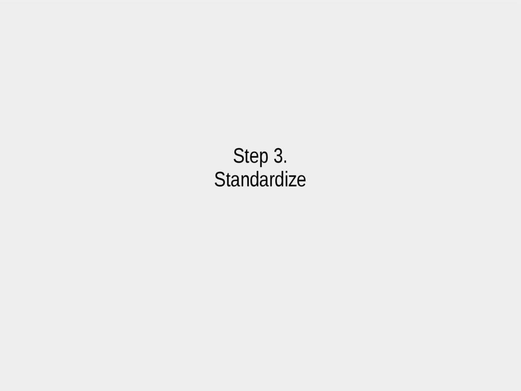 Step 3. Standardize