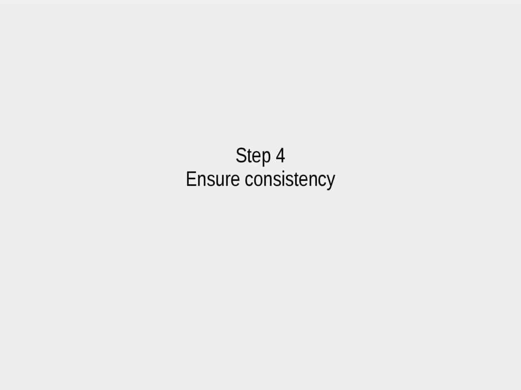 Step 4 Ensure consistency