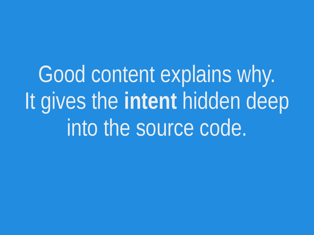 Good content explains why. It gives the intent ...
