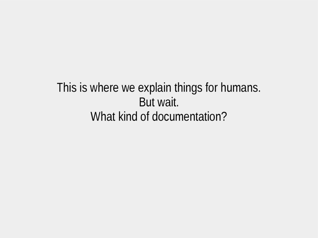 This is where we explain things for humans. But...