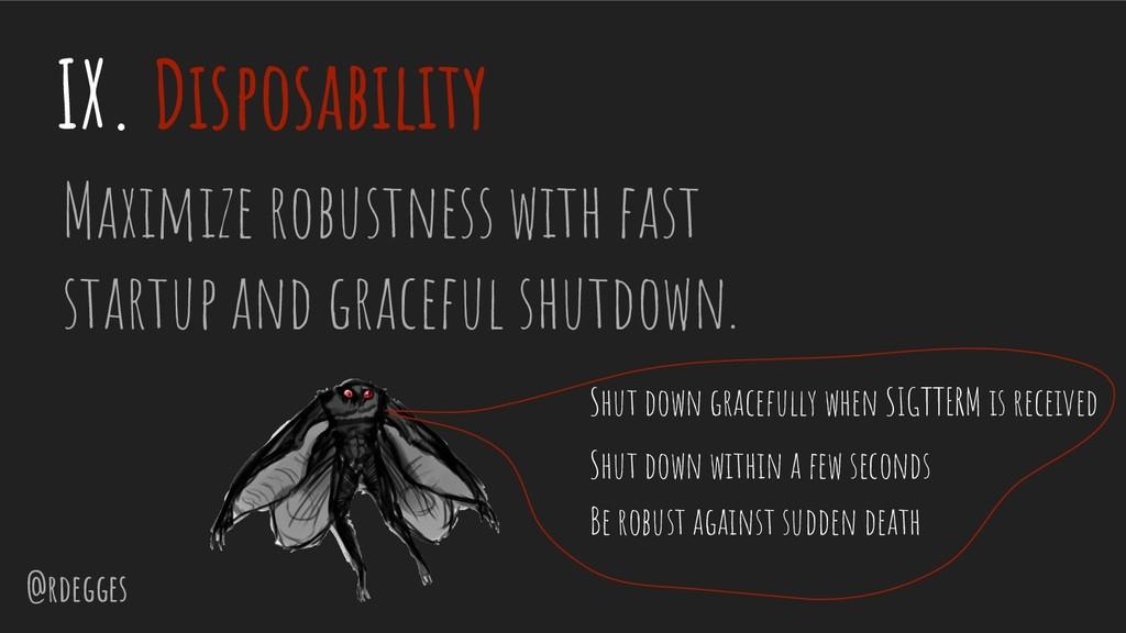 @rdegges IX. Disposability Maximize robustness ...