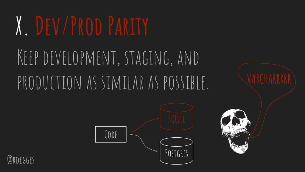 @rdegges X. Dev/Prod Parity Keep development, s...