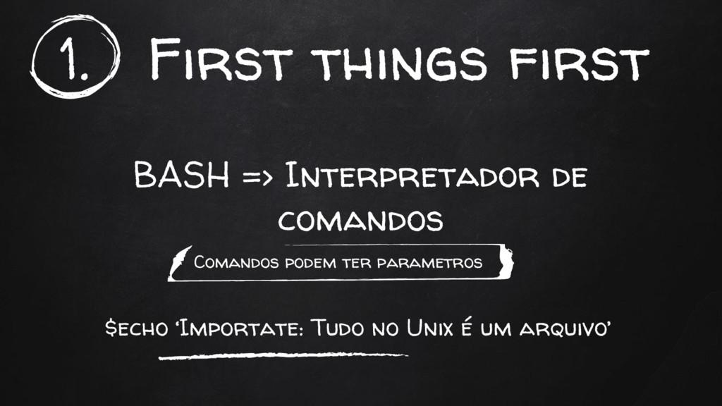 1. First things first BASH => Interpretador de ...