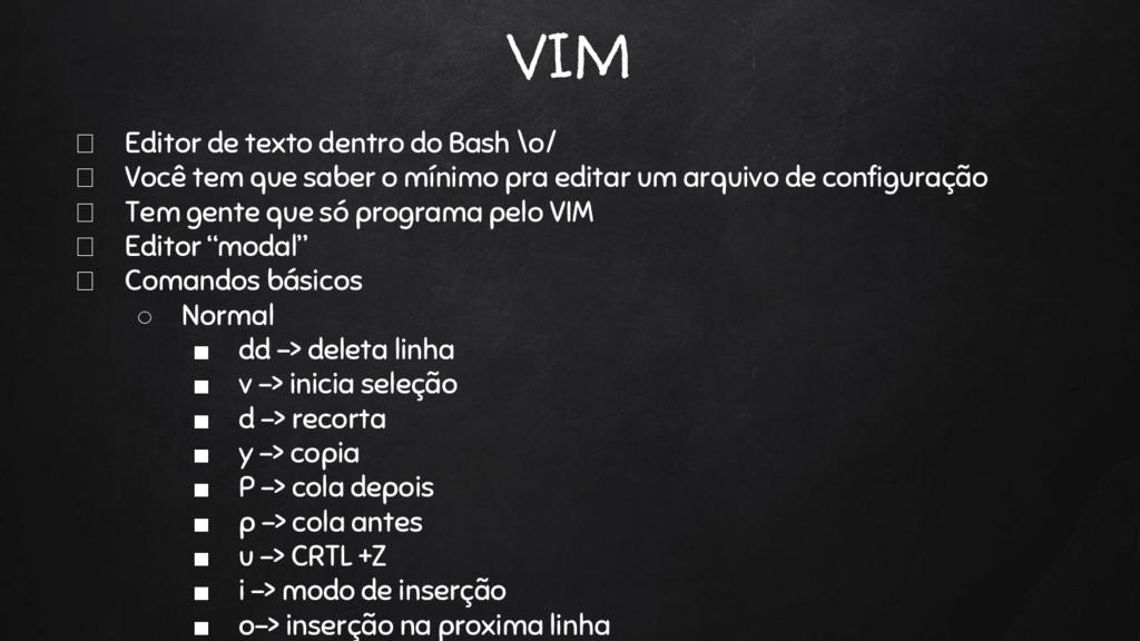VIM Editor de texto dentro do Bash \o/ Você tem...