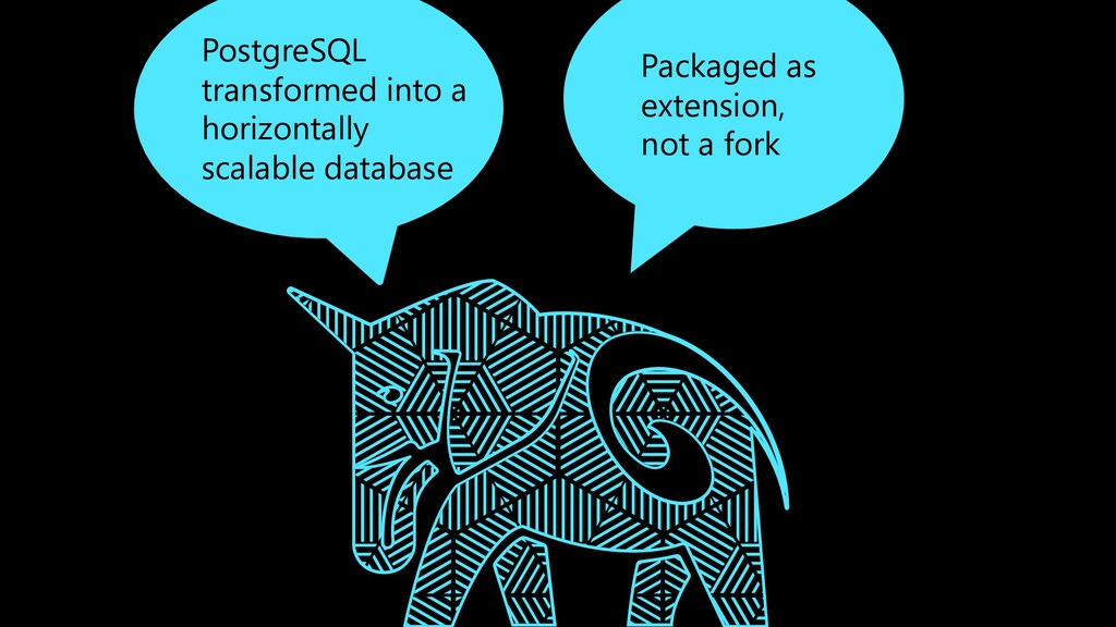 Packaged as extension, not a fork PostgreSQL tr...