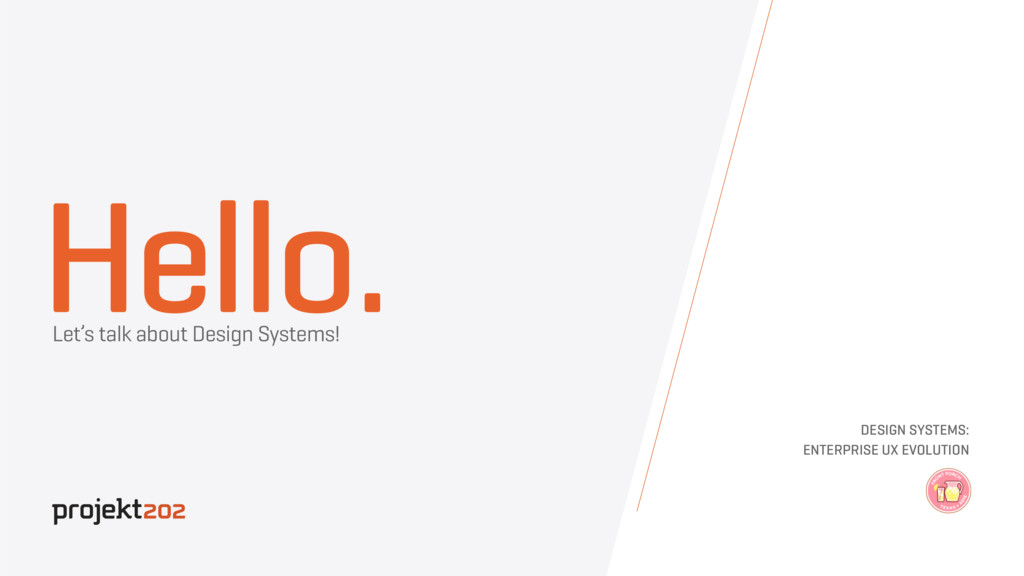 Hello. Let's talk about Design Systems! DESIGN ...