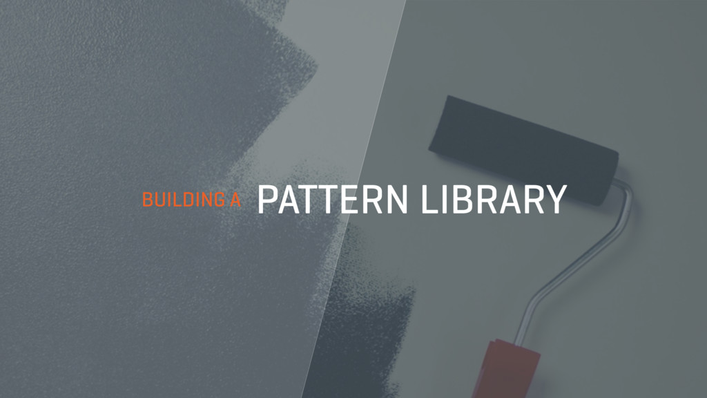 BUILDING A PATTERN LIBRARY