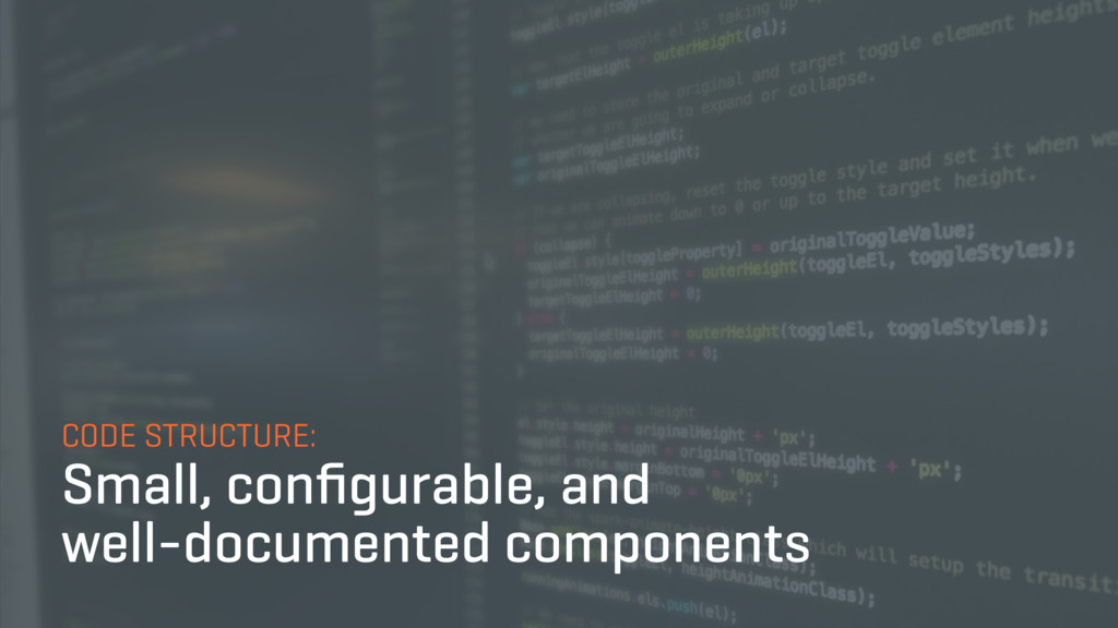 CODE STRUCTURE: Small, configurable, and well-do...